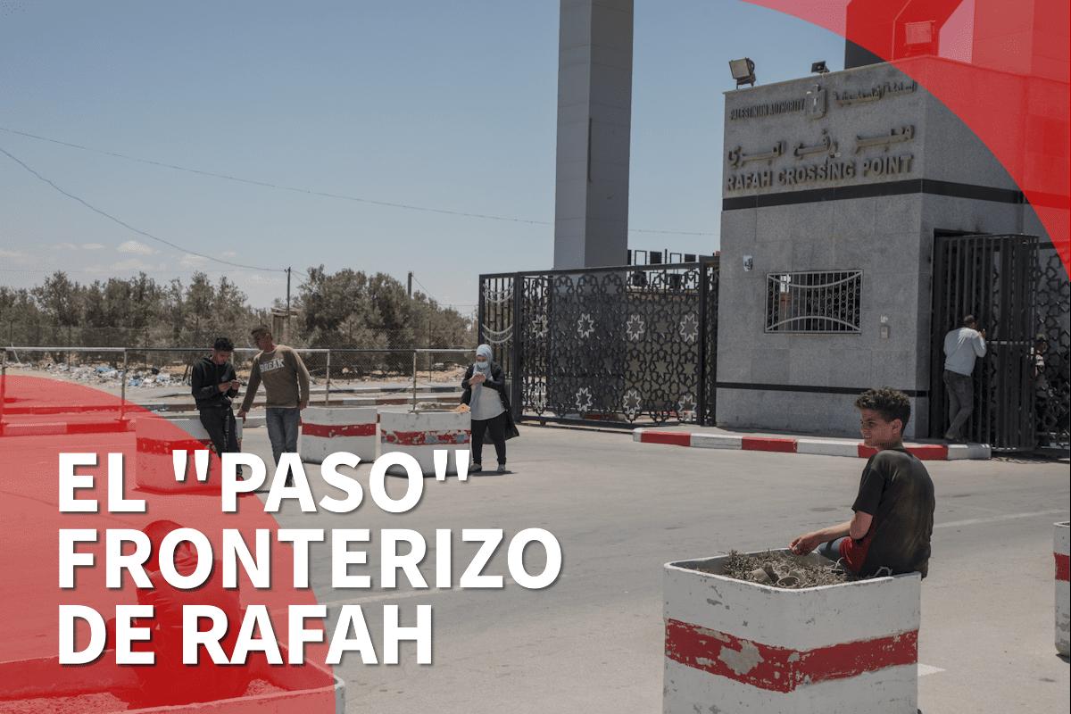 El paso fronterizo de Rafah y su angustioso proceso para los palestinos de Gaza